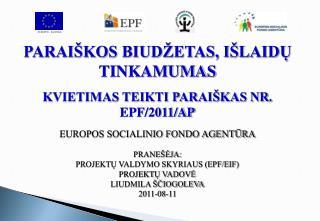 PARAIŠKOS BIUDŽETAS, IŠLAIDŲ TINKAMUMAS KVIETIMAS TEIKTI PARAIŠKAS NR. EPF/2011/AP