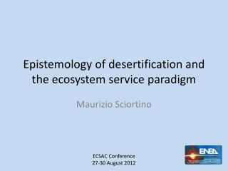 Epistemology  of  desertification  and the  ecosystem  service  paradigm