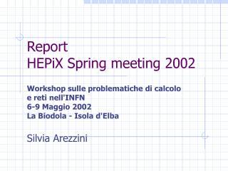 Report  HEPiX Spring meeting 2002