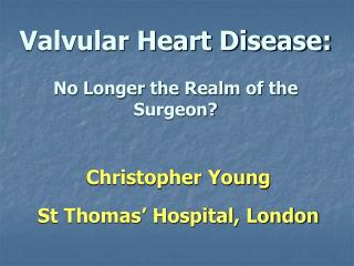 Valvular Heart Disease:  No Longer the Realm of the Surgeon