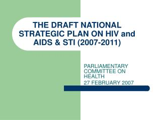 THE DRAFT NATIONAL STRATEGIC PLAN ON HIV and AIDS & STI (2007-2011)