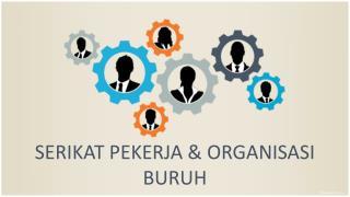 SERIKAT PEKERJA & ORGANISASI BURUH