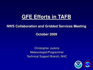 Christopher Juckins Meteorologist/Programmer Technical Support Branch, NHC