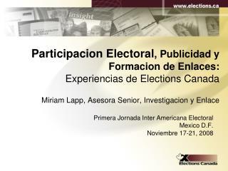 Participacion Electoral, Publicidad y Formacion de Enlaces:  Experiencias de Elections Canada    Miriam Lapp, Asesora Se