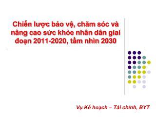 Chiến lược bảo vệ ,  chăm sóc và nâng cao sức khỏe nhân dân giai đoạn  2011-2020,  tầm nhìn  2030