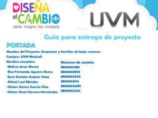 PORTADA Nombre del Proyecto: Despensas a familias de bajos recursos Campus: UVM Mexicali