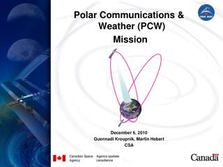 Polar Communications &  Weather  (PCW)  Mission December 6, 2010 Guennadi Kroupnik, Martin Hebert