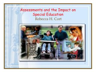 Assessments and the Impact on  Special Education Rebecca H. Cort