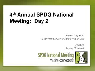 4 th  Annual SPDG National Meeting:  Day 2