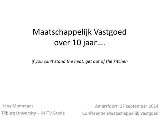 Maatschappelijk Vastgoed  over 10 jaar…. if you can't  stand the heat, get out of the  kitchen