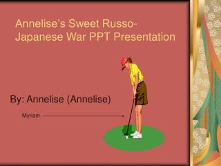 Annelise's Sweet Russo-Japanese War PPT Presentation