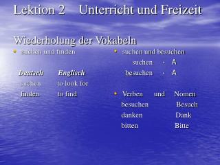 Lektion 2    Unterricht und Freizeit Wiederholung der Vokabeln