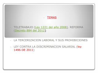 TEMAS  TELETRABAJO ( Ley  1221 del año  2008 ) . REFORMA ( Decreto 884 del  2012 )