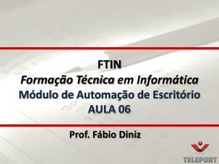 FTIN Formação Técnica  em Informática Módulo  de  Automação de Escritório AULA 06