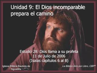 Unidad 9: El Dios incomparable prepara el camino