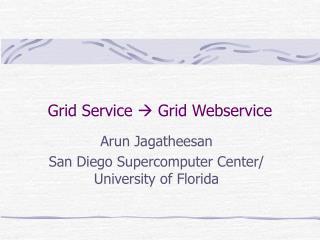 Grid Service  ? Grid Webservice