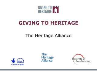 GIVING TO HERITAGE The Heritage Alliance