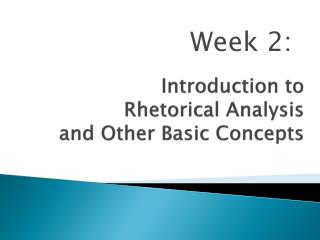 Introduction to Rhetorical Analysis and  Other  Basic Concepts
