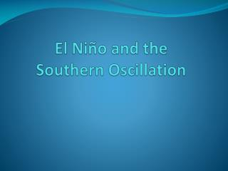 El Niño and the  Southern Oscillation