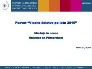 """Posvet """"Visoko šolstvo po letu 2010"""" Izkušnje in ocene Univerze na Primorskem Februar, 2009"""