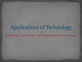Applications of Technology