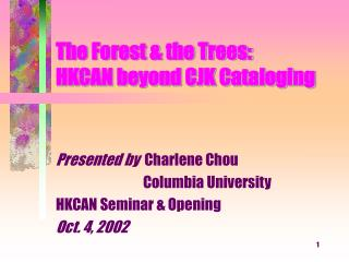 The Forest  the Trees: HKCAN beyond CJK Cataloging