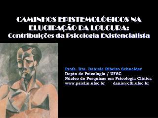 CAMINHOS EPISTEMOLÓGICOS NA ELUCIDAÇÃO DA LOUCURA:  Contribuições da Psicologia Existencialista