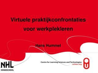 Virtuele praktijkconfrontaties voor werkplekleren Hans Hummel