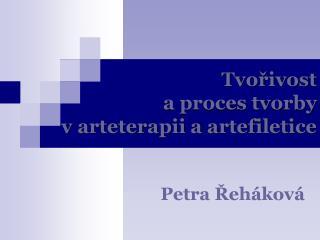 Tvořivost  a proces tvorby  v arteterapii a artefiletice