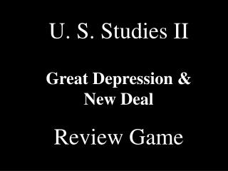 U. S. Studies II Great Depression &     New Deal Review Game