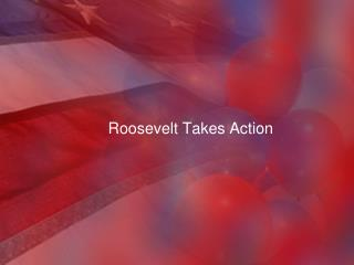 Roosevelt Takes Action
