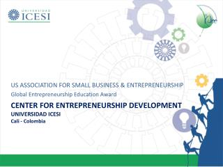 Center for Entrepreneurship Development  UNIVERSIDAD ICESI Cali - Colombia