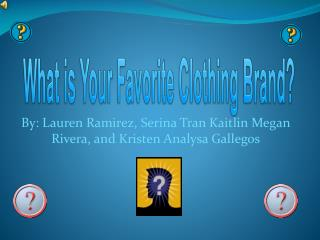 By: Lauren Ramirez, Serina Tran Kaitlin Megan Rivera, and Kristen Analysa Gallegos