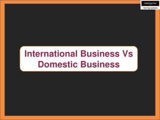 International Business Vs Domestic Business