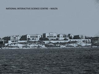 NATIONAL INTERACTIVE SCIENCE CENTRE – MALTA