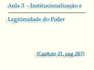 Aula 3 � Institucionaliza��o e Legitimidade do Poder