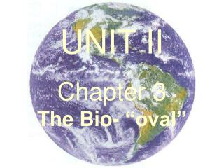 "UNIT II  Chapter 3                   The Bio- ""oval"""