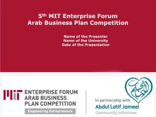 5 th  MIT Enterprise Forum  Arab Business Plan Competition Name of the Presenter