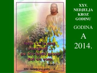 XXV . NEDJELJA KROZ GODINU GODINA A  2014.