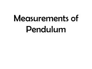 Measurements of Pendulum