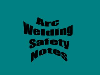 Arc  Welding  Safety Notes