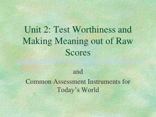 Unit 2: Test Worthiness and Making Meaning out of Raw Scores