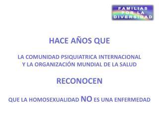 HACE AÑOS QUE LA COMUNIDAD PSIQUIATRICA INTERNACIONAL Y LA ORGANIZACIÓN MUNDIAL DE LA SALUD