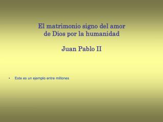 El matrimonio signo del amor de Dios por la humanidad Juan Pablo II