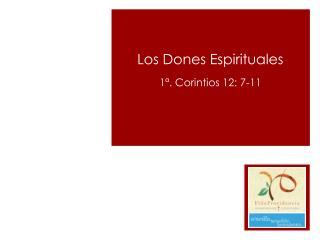 Los Dones Espirituales 1ª. Corintios 12: 7-11