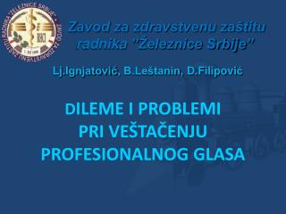 D ILEME I PROBLEMI  PRI VEŠTAČENJU PROFESIONALNOG GLASA