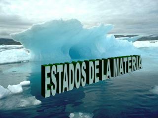 ESTADOS DE LA MATERIA