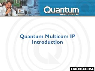 Quantum Multicom IP Introduction