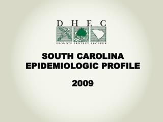 SOUTH CAROLINA  EPIDEMIOLOGIC PROFILE 2009