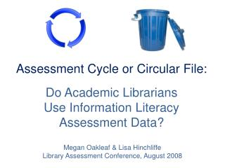 Assessment Cycle or Circular File:    Do Academic Librarians  Use Information Literacy Assessment Data
